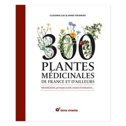 300 Plantes Médicinales de France et D'ailleurs Identification, principes actifs, mode d'utilisation...